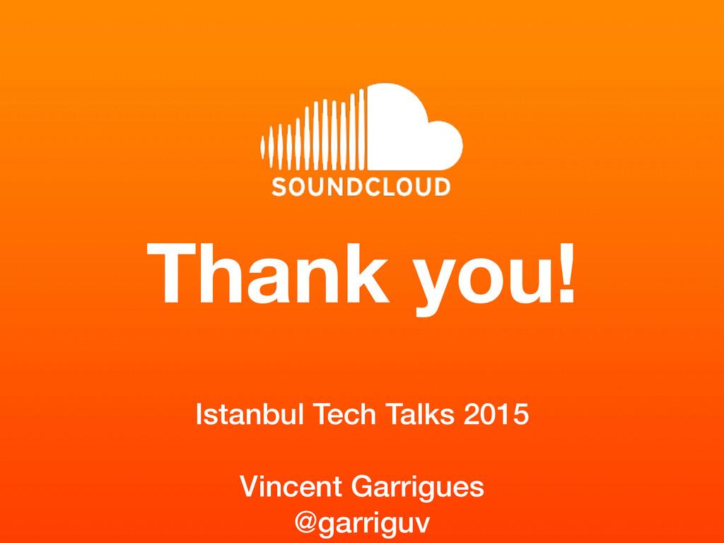 Thank you! Istanbul Tech Talks 2015 Vincent Gar...