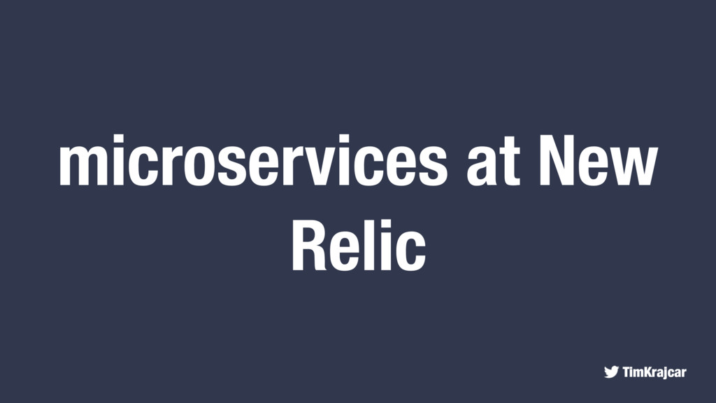 TimKrajcar microservices at New Relic
