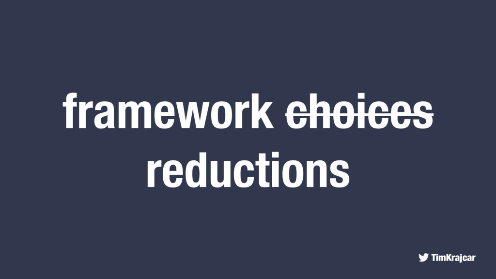 TimKrajcar framework choices reductions