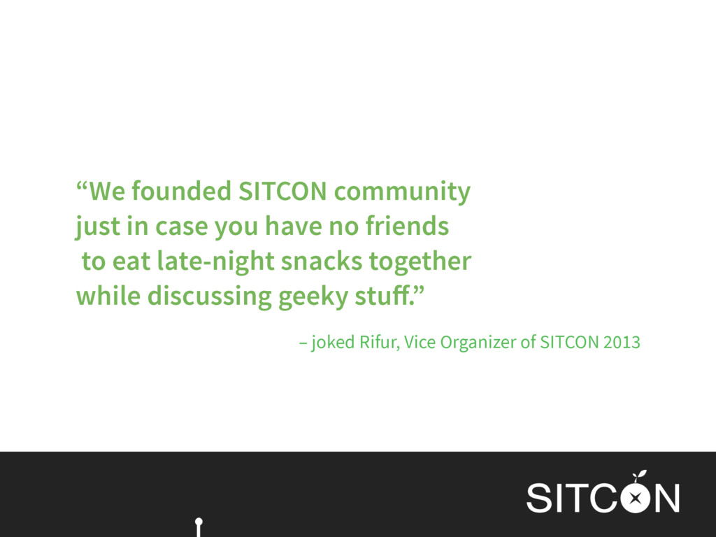"– joked Rifur, Vice Organizer of SITCON 2013 ""W..."