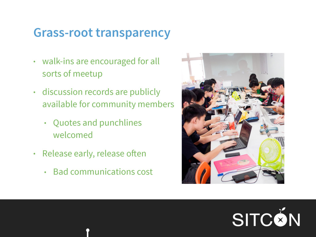 Grass-root transparency • walk-ins are encourag...