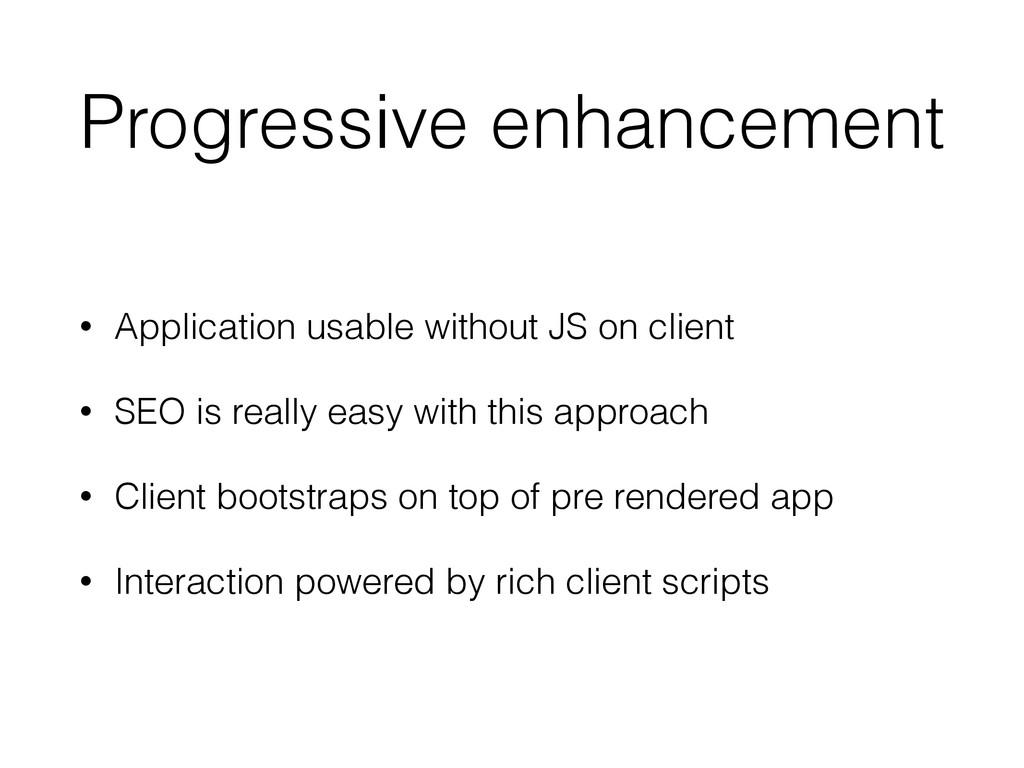 Progressive enhancement • Application usable wi...