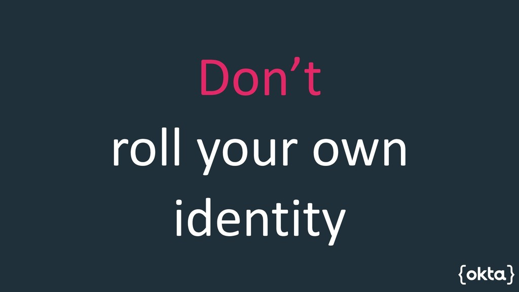Don't roll your own identity