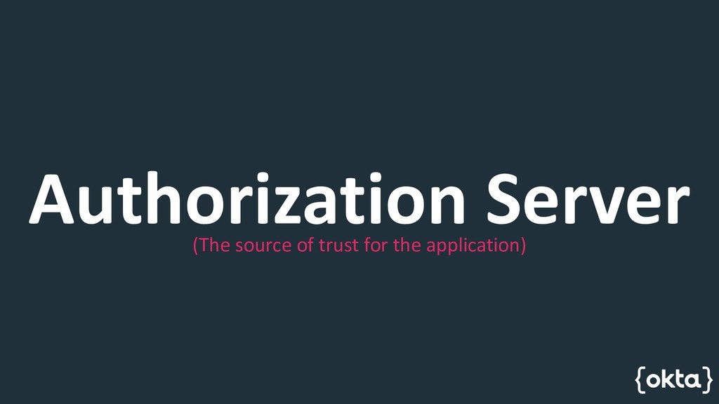 Authorization Server (The source of trust for t...