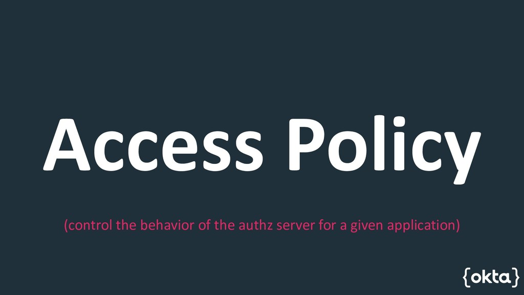 Access Policy (control the behavior of the auth...