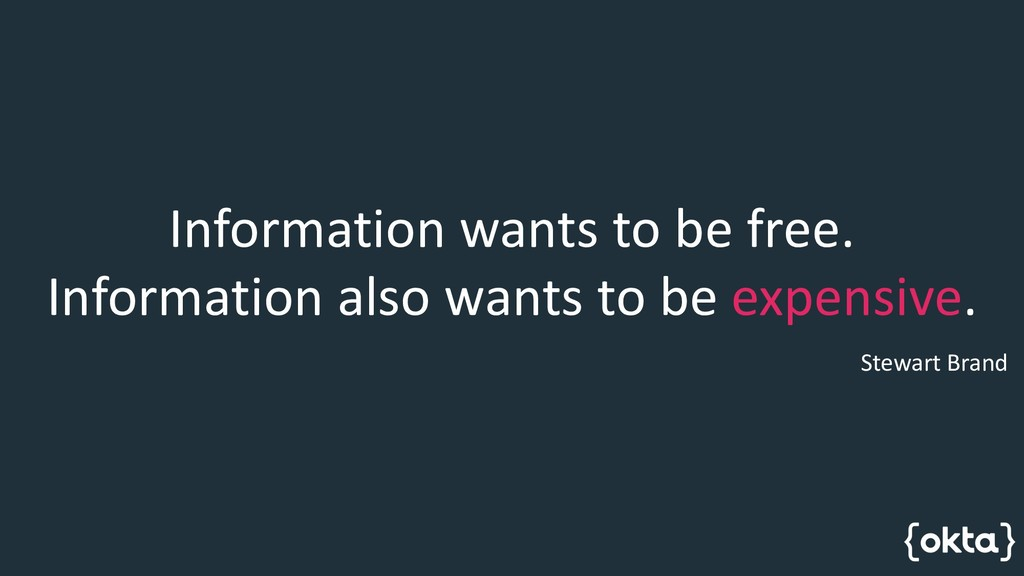 Information wants to be free. Information also ...