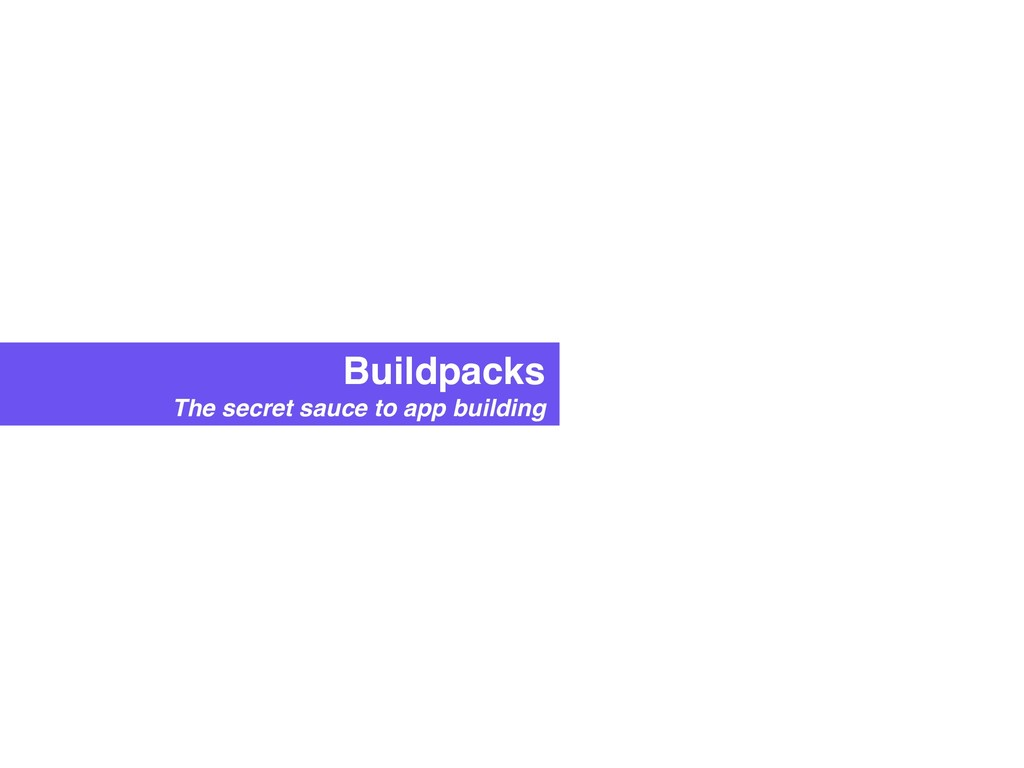 Buildpacks The secret sauce to app building