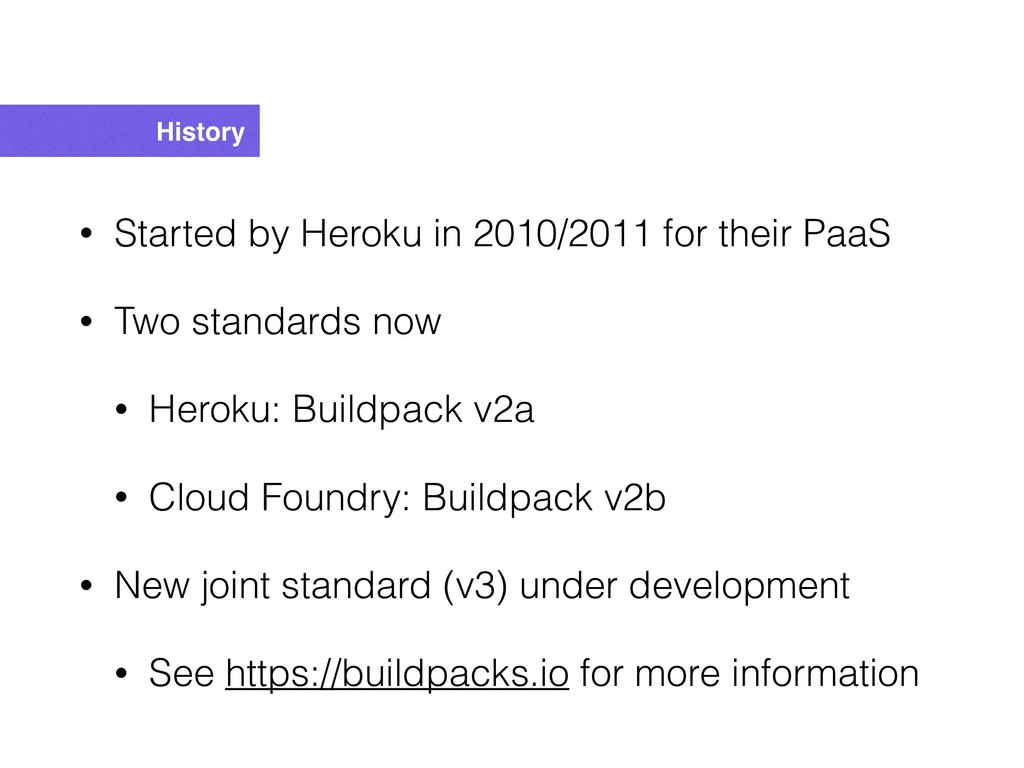 History • Started by Heroku in 2010/2011 for th...