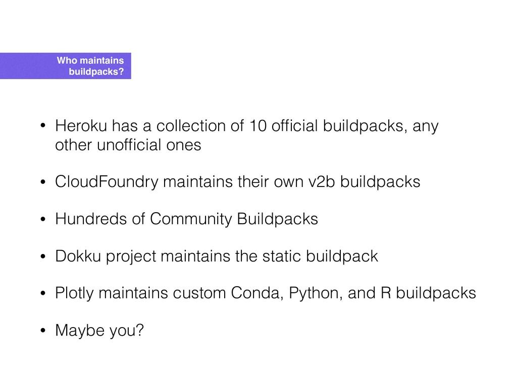 Who maintains buildpacks? • Heroku has a collec...