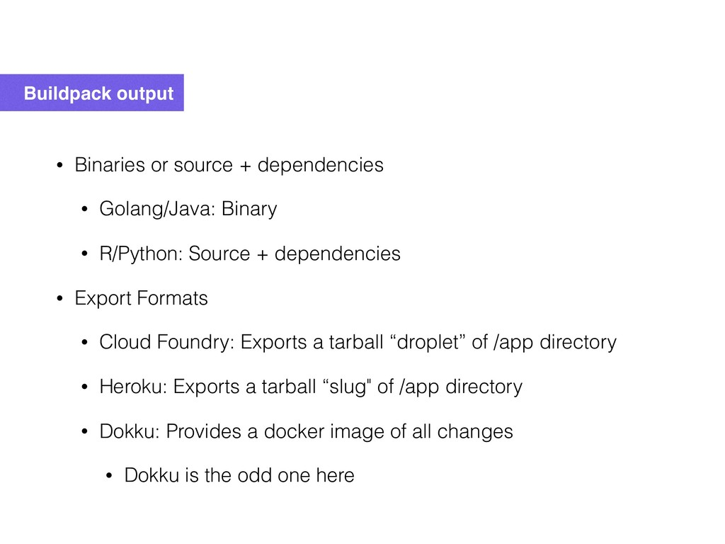 Buildpack output • Binaries or source + depende...