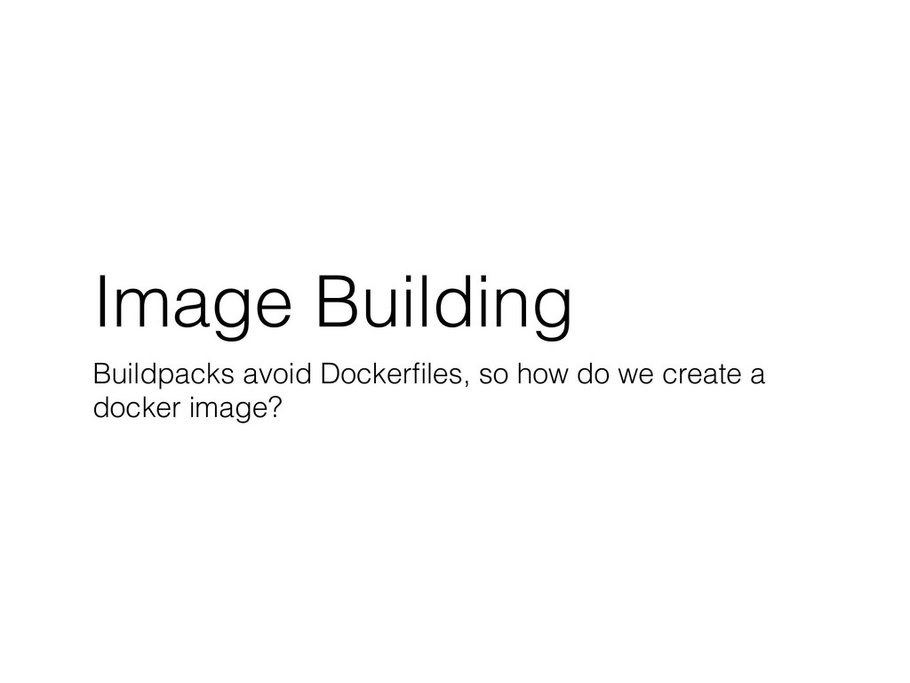 Image Building Buildpacks avoid Dockerfiles, so ...
