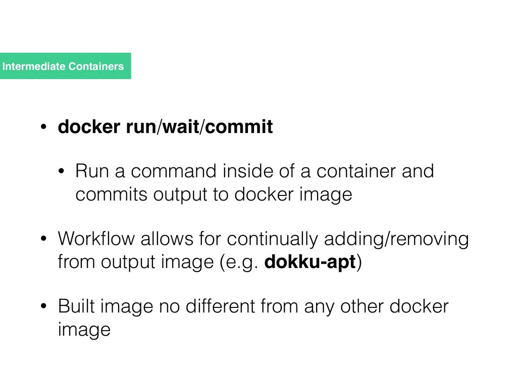 Intermediate Containers • docker run/wait/commi...