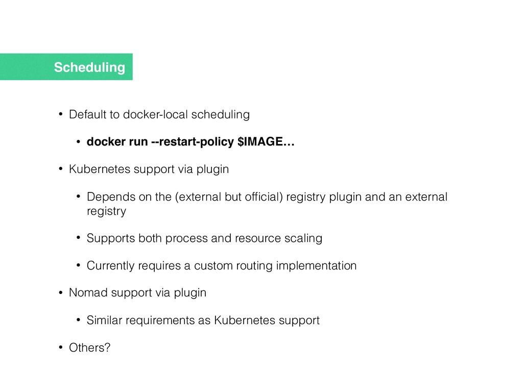 Scheduling • Default to docker-local scheduling...