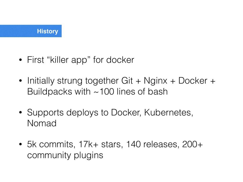 "History • First ""killer app"" for docker • Initi..."