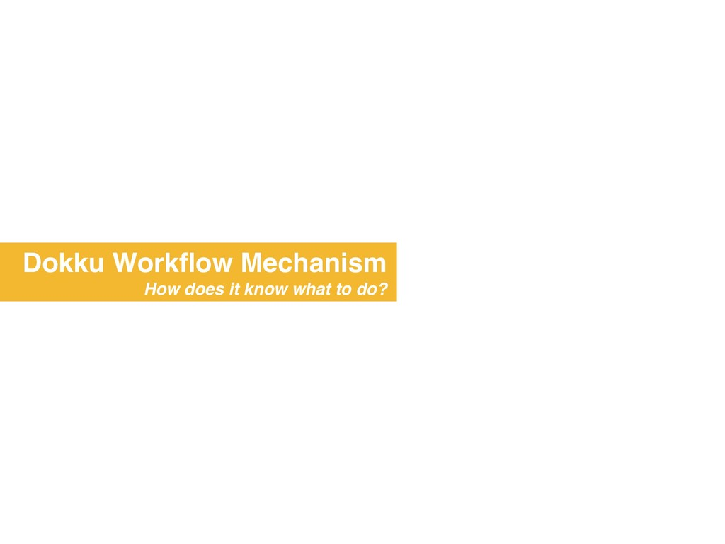 Dokku Workflow Mechanism How does it know what t...