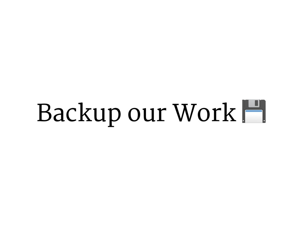 Backup our Work %