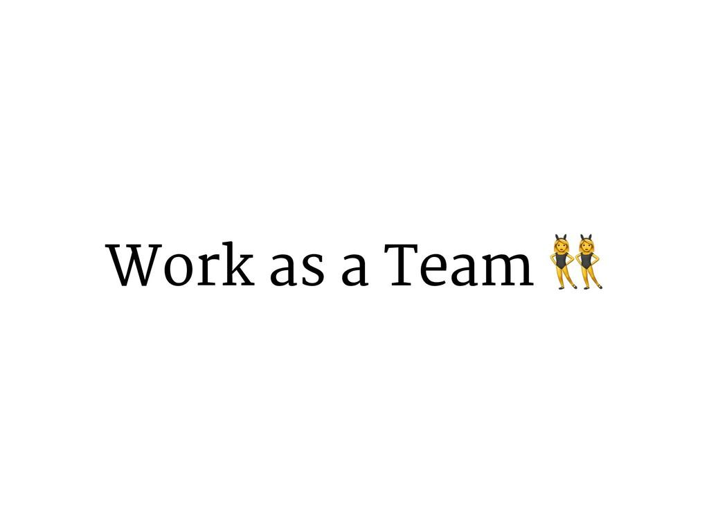 Work as a Team &