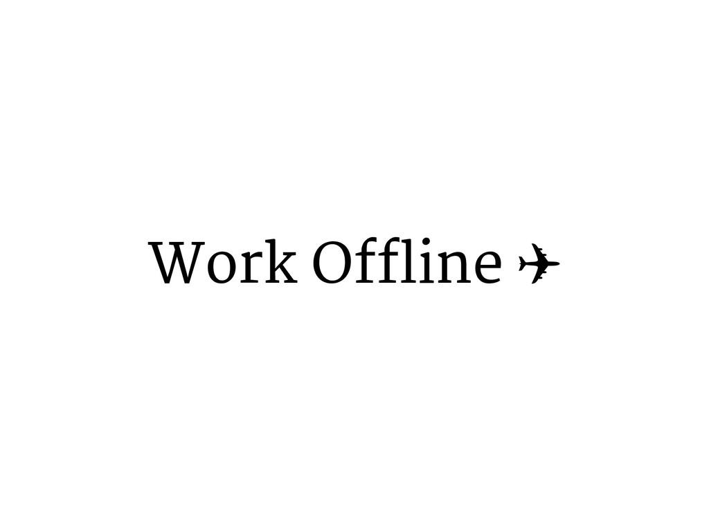 Work Offline ✈