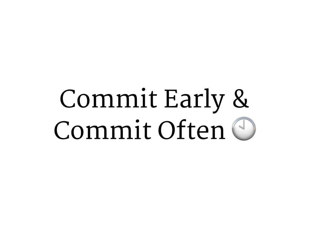 Commit Early & Commit Often -