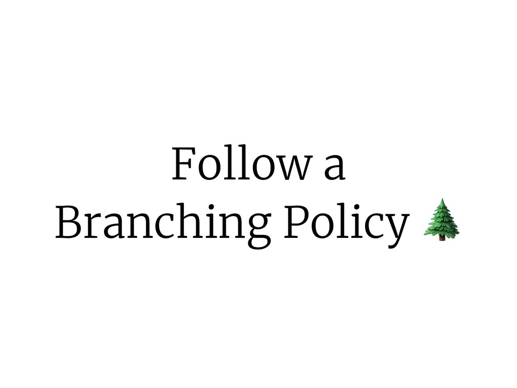 Follow a Branching Policy .