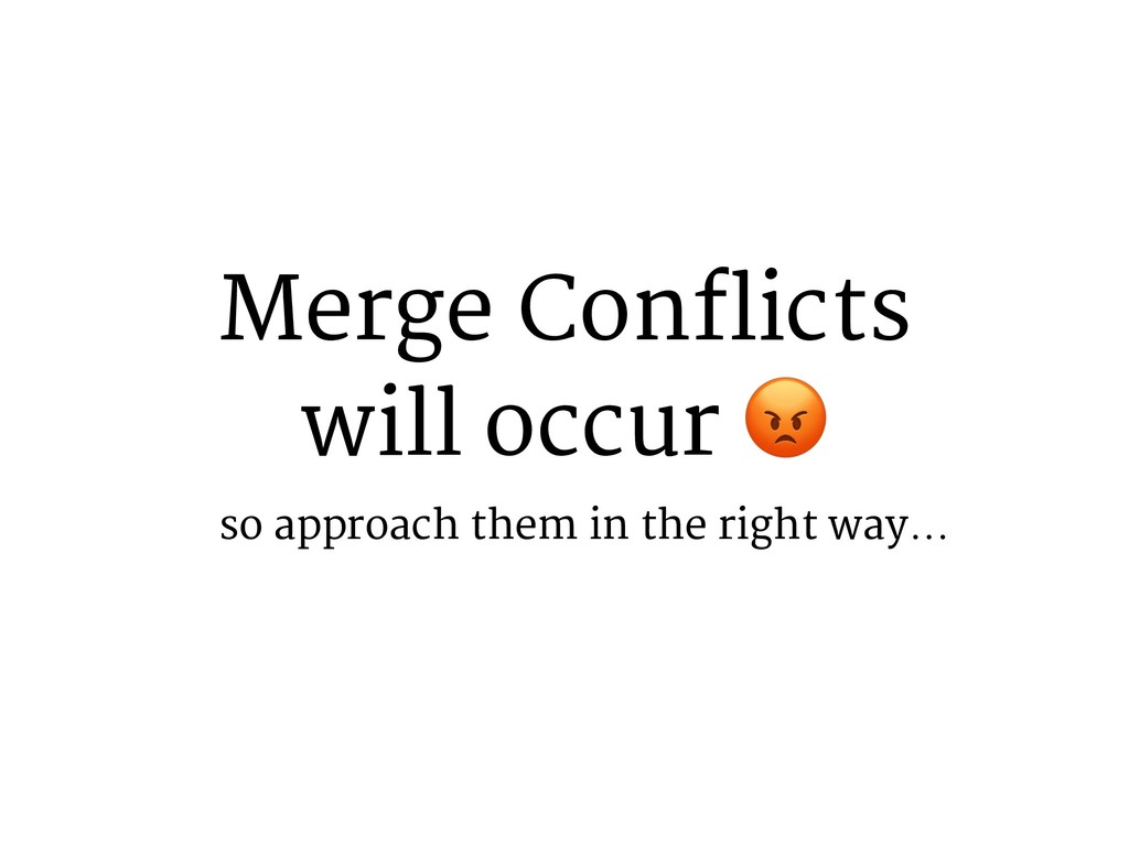 Merge Conflicts will occur 1 so approach them i...