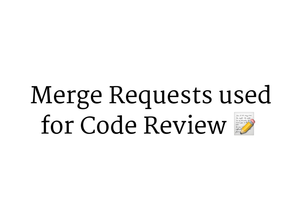 Merge Requests used for Code Review 7