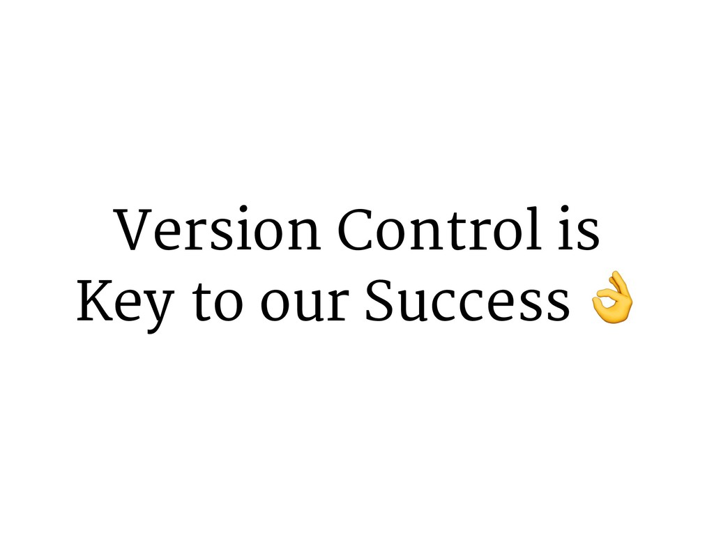 Version Control is Key to our Success !