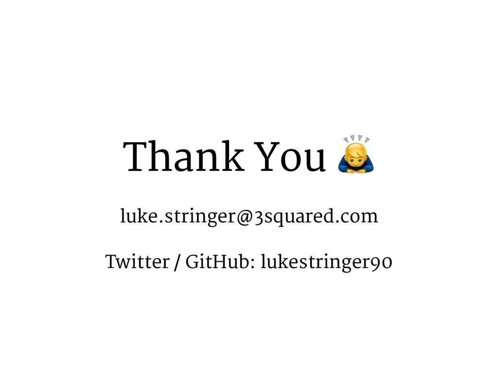 Thank You : luke.stringer@3squared.com Twitter ...