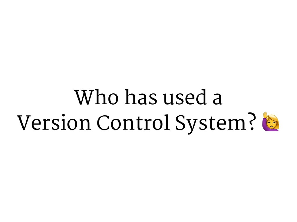 """Who has used a Version Control System? """""""