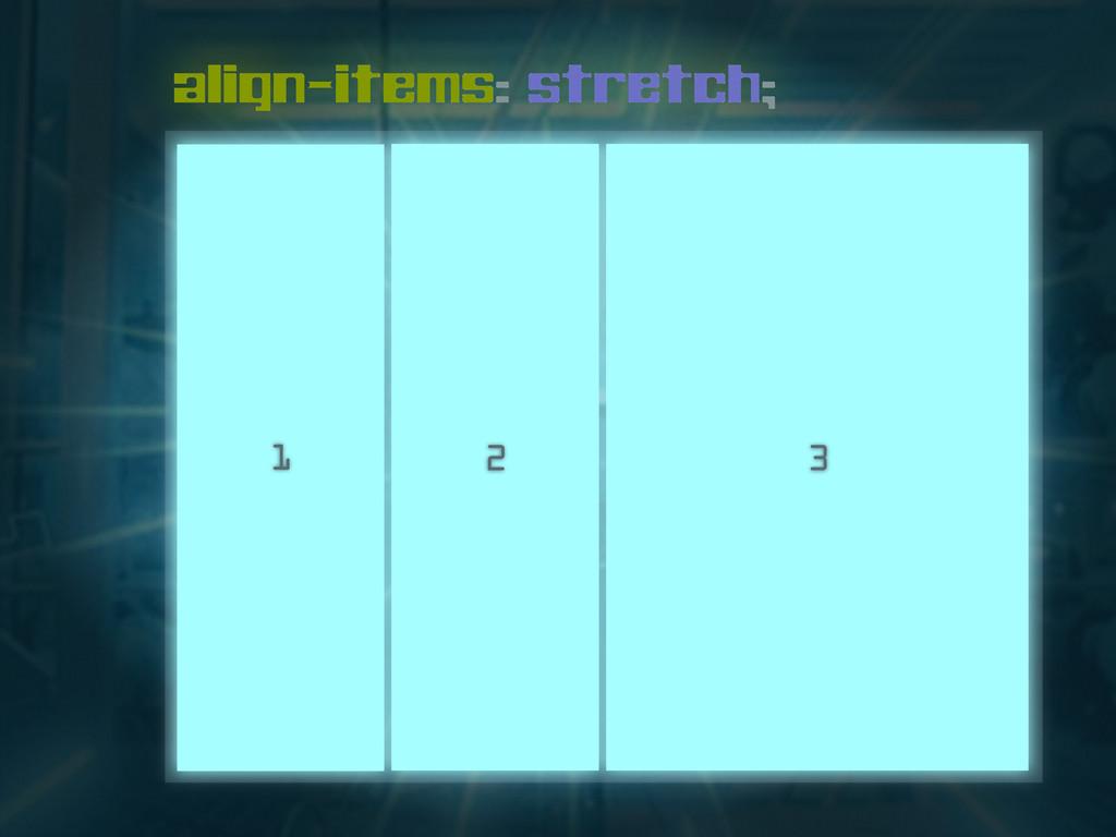 align-items: stretch; 1 2 3
