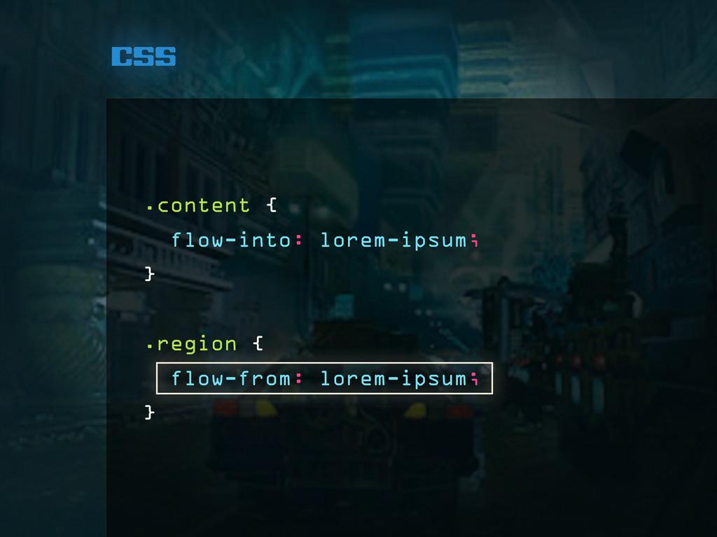 css .content { flow-into: lorem-ipsum; } .regio...