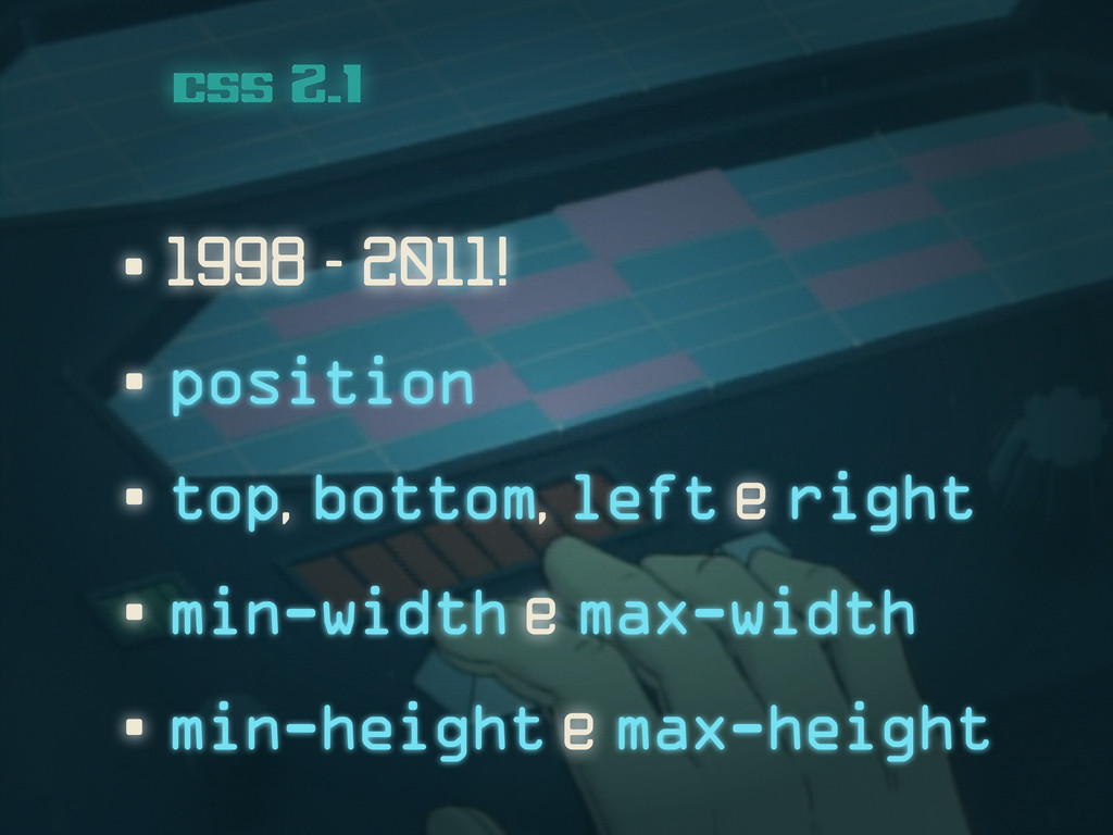 • 1998 - 2011! css 2.1 • position • top, bottom...