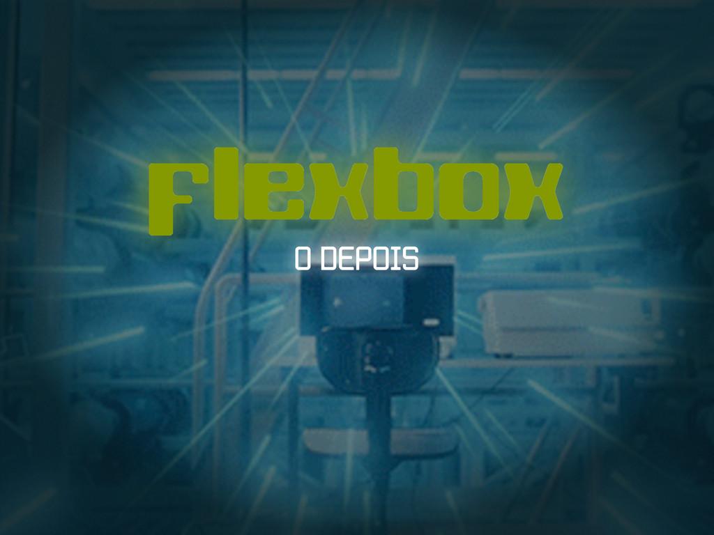 flexbox O DEPOIS