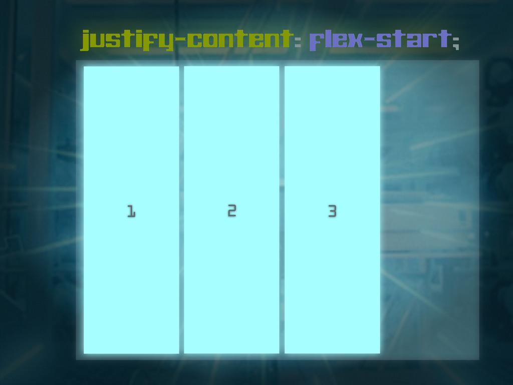 justify-content: flex-start; 1 2 3