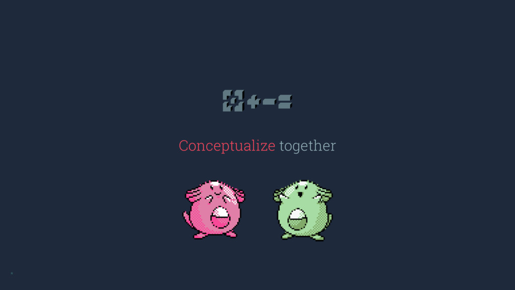 Conceptualize together *