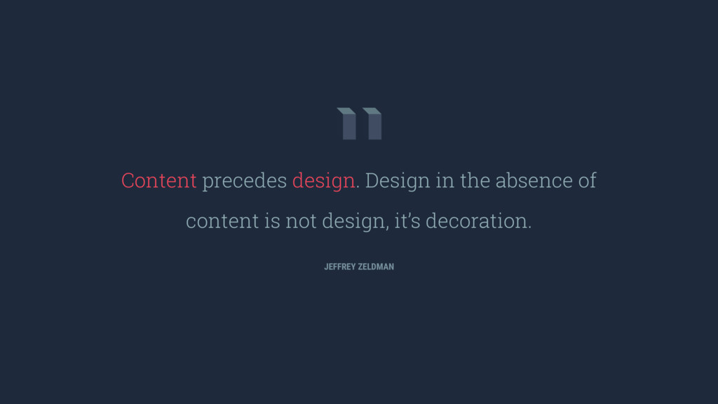 Content precedes design. Design in the absence ...
