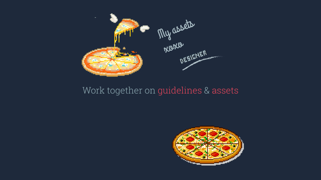 Work together on guidelines & assets