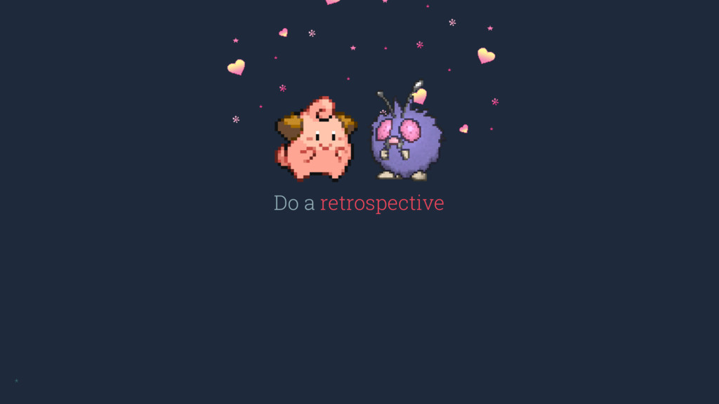 Do a retrospective *