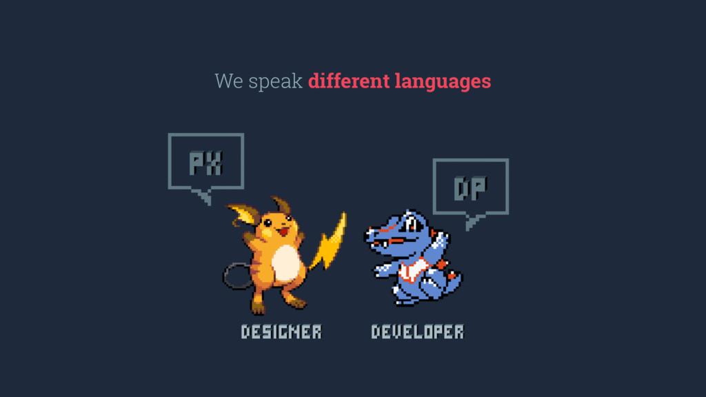 We speak different languages