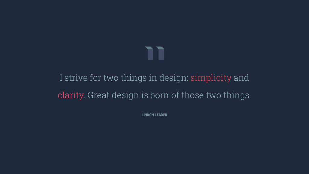 I strive for two things in design: simplicity a...
