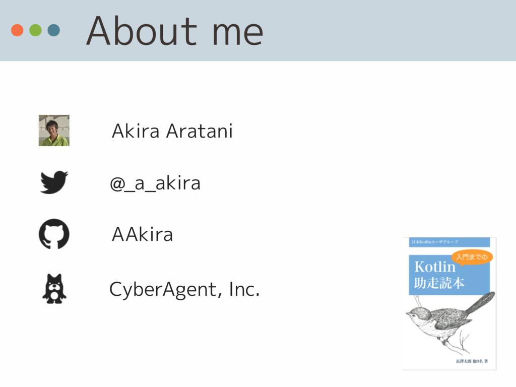 About me @_a_akira AAkira CyberAgent, Inc. Akir...