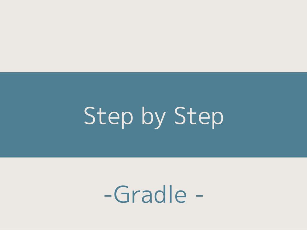 Step by Step -Gradle -