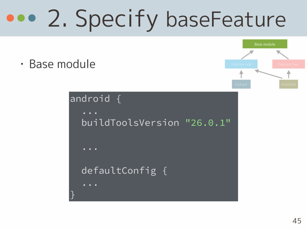 2. Specify baseFeature • Base module android { ...