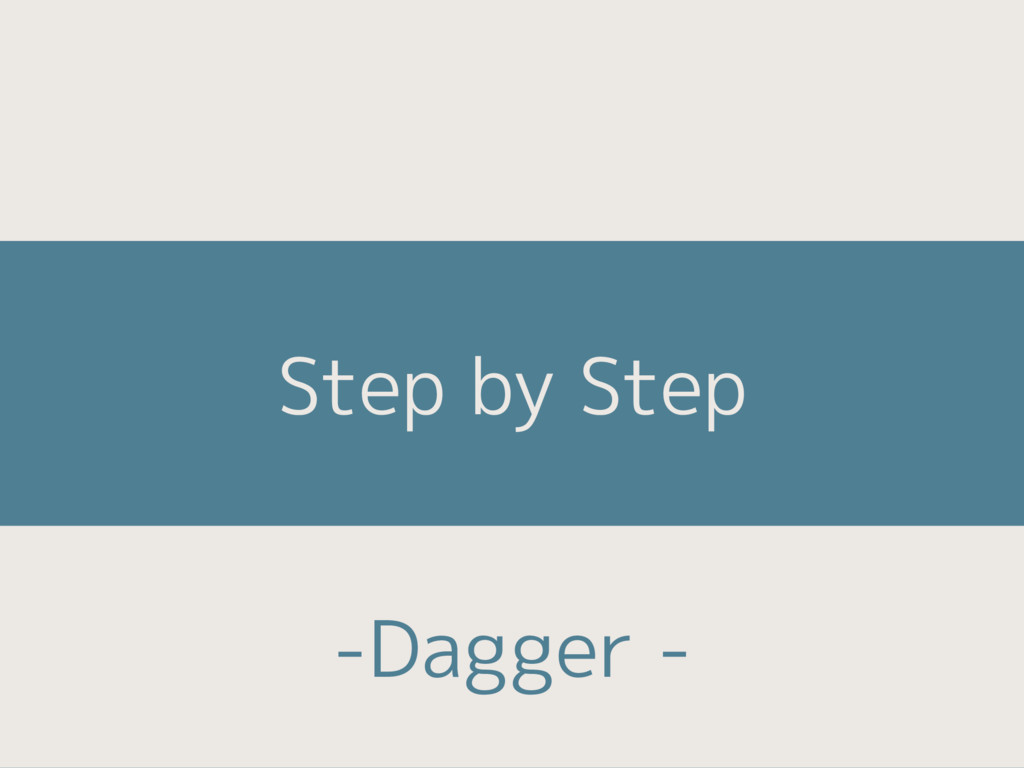 Step by Step -Dagger -