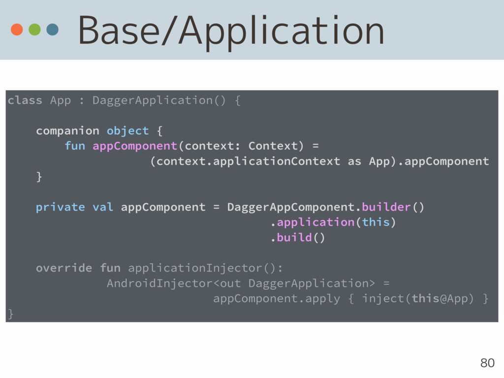 Base/Application 80 class App : DaggerApplicati...