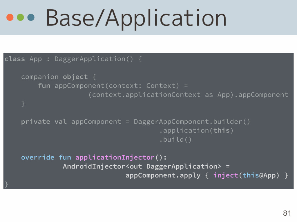 Base/Application 81 class App : DaggerApplicati...