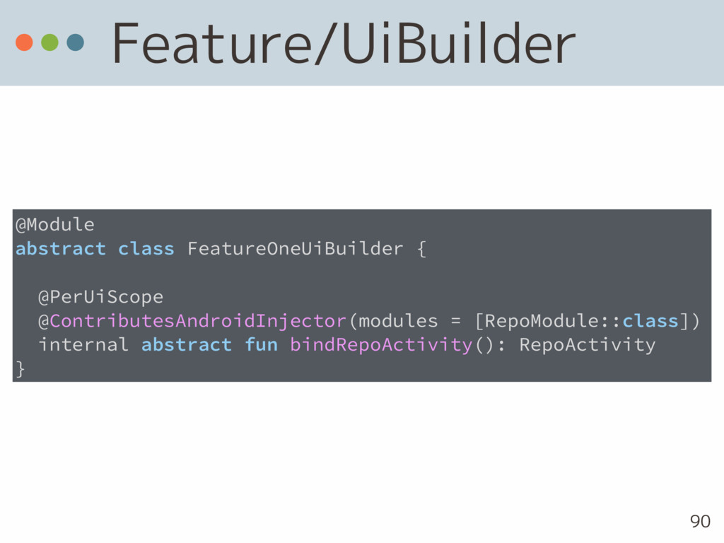 Feature/UiBuilder 90 @Module abstract class Fea...