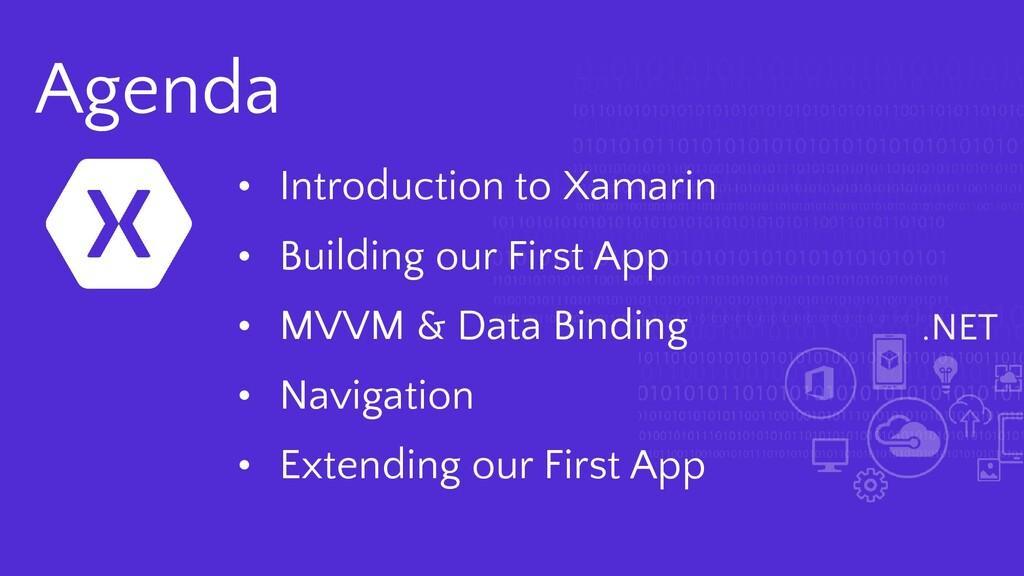 .NET Agenda • Introduction to Xamarin • Buildin...