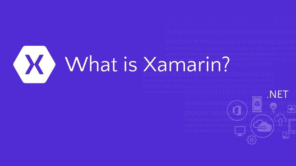 .NET What is Xamarin?