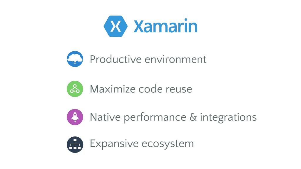 Productive environment Maximize code reuse Nati...